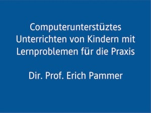 Fachtagung, eLearning, AFS-Methode, Legasthenie, Dyskalkulie, Inklusion, Erich Pammer, Vortrag